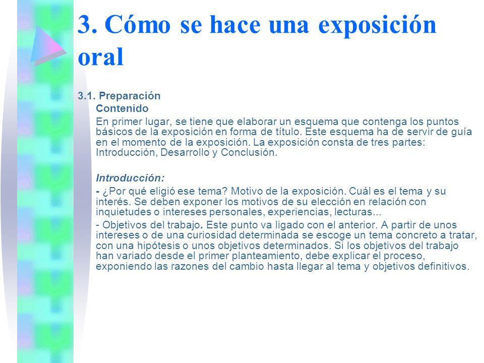 3. Cómo se hace una exposición oral 3.1. Preparación Contenido En primer lugar, se tiene que elaborar un esquema que contenga los puntos básicos de la