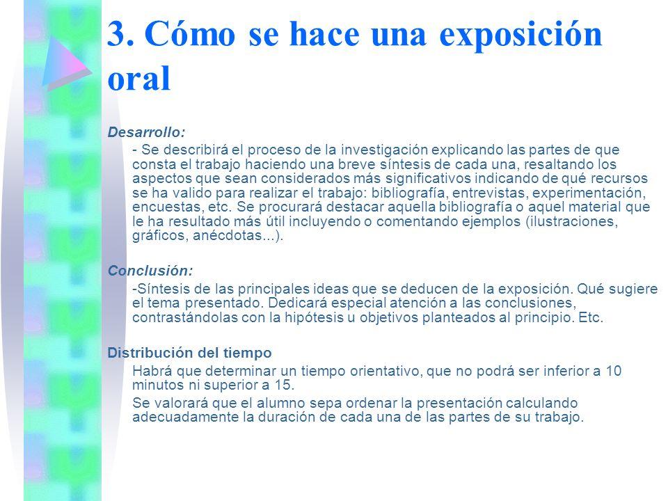 3. Cómo se hace una exposición oral Desarrollo: - Se describirá el proceso de la investigación explicando las partes de que consta el trabajo haciendo