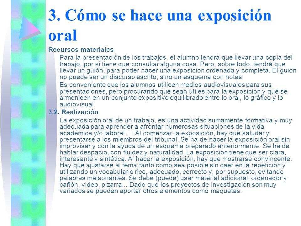 3. Cómo se hace una exposición oral Recursos materiales Para la presentación de los trabajos, el alumno tendrá que llevar una copia del trabajo, por s