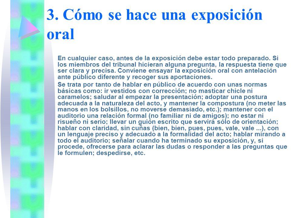 3. Cómo se hace una exposición oral En cualquier caso, antes de la exposición debe estar todo preparado. Si los miembros del tribunal hicieran alguna
