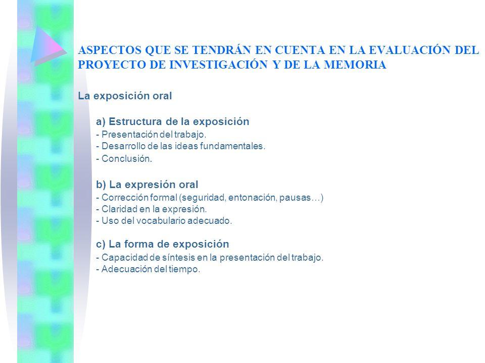 ASPECTOS QUE SE TENDRÁN EN CUENTA EN LA EVALUACIÓN DEL PROYECTO DE INVESTIGACIÓN Y DE LA MEMORIA La exposición oral a) Estructura de la exposición - P