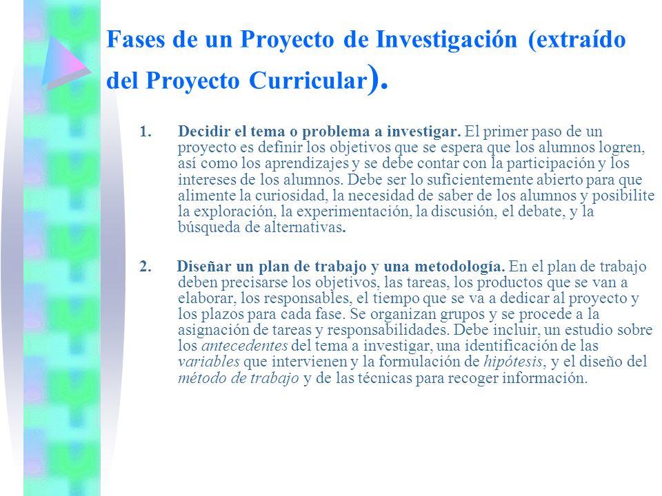 Fases de un Proyecto de Investigación (extraído del Proyecto Curricular ). 1.Decidir el tema o problema a investigar. El primer paso de un proyecto es