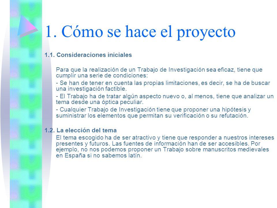 1. Cómo se hace el proyecto 1.1. Consideraciones iniciales Para que la realización de un Trabajo de Investigación sea eficaz, tiene que cumplir una se