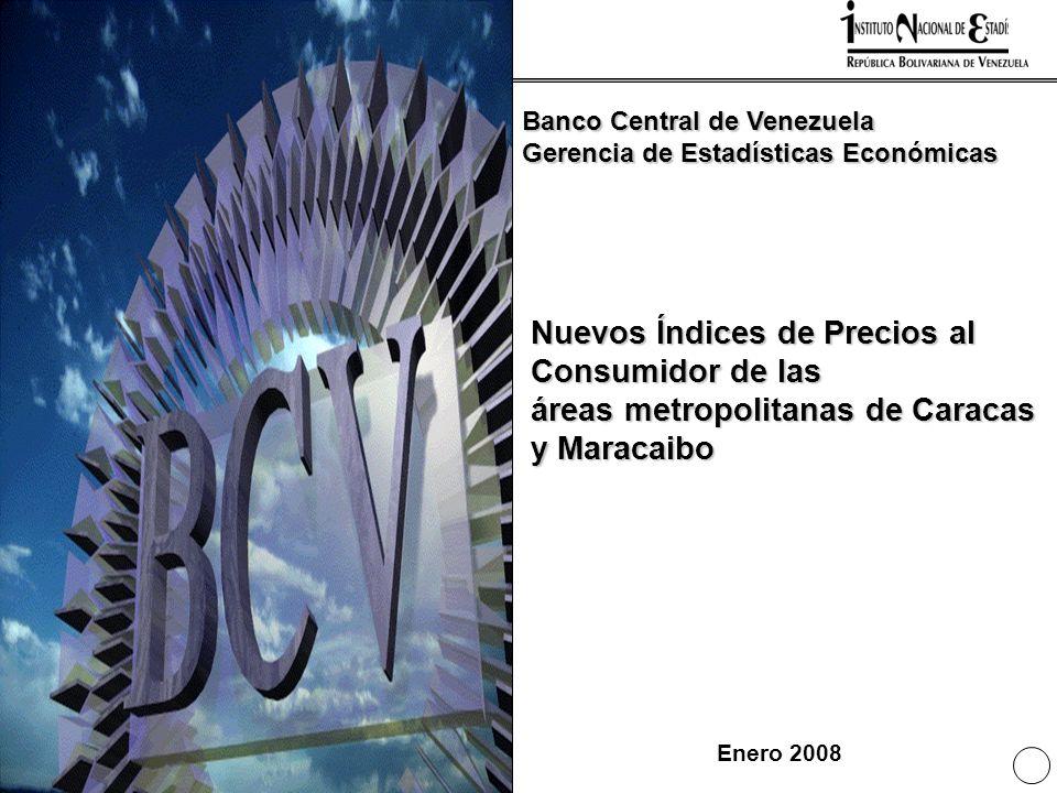 1 Nuevos Índices de Precios al Consumidor de las áreas metropolitanas de Caracas y Maracaibo Enero 2008 Banco Central de Venezuela Gerencia de Estadís