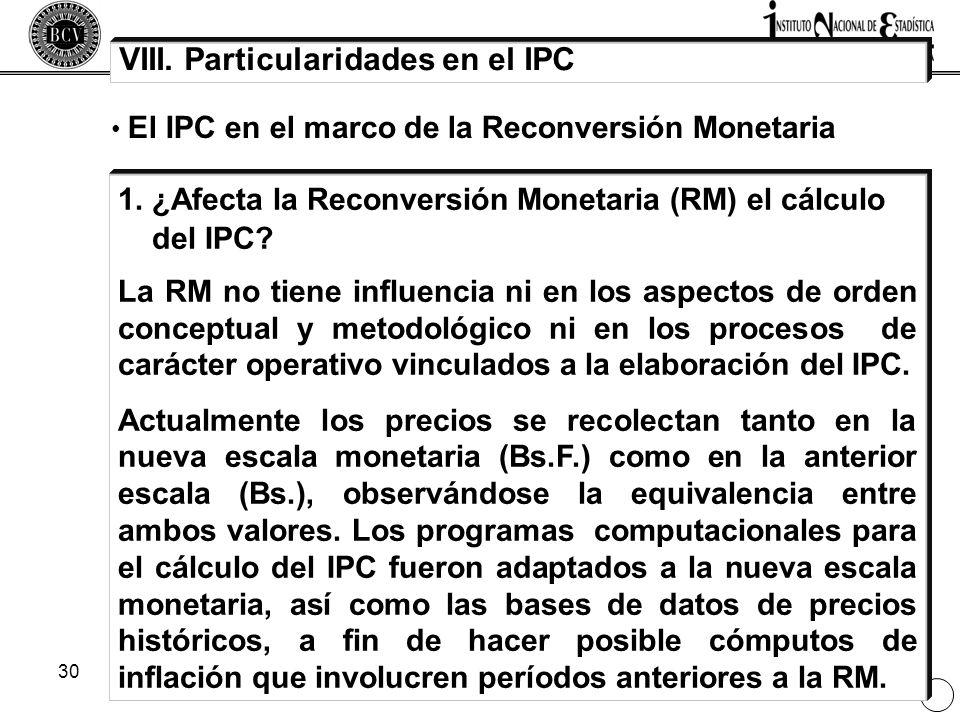 30 VIII. Particularidades en el IPC 1. ¿Afecta la Reconversión Monetaria (RM) el cálculo del IPC? La RM no tiene influencia ni en los aspectos de orde