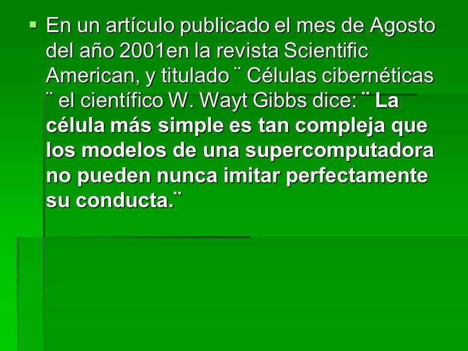 En un artículo publicado el mes de Agosto del año 2001en la revista Scientific American, y titulado ¨ Células cibernéticas ¨ el científico W. Wayt Gib