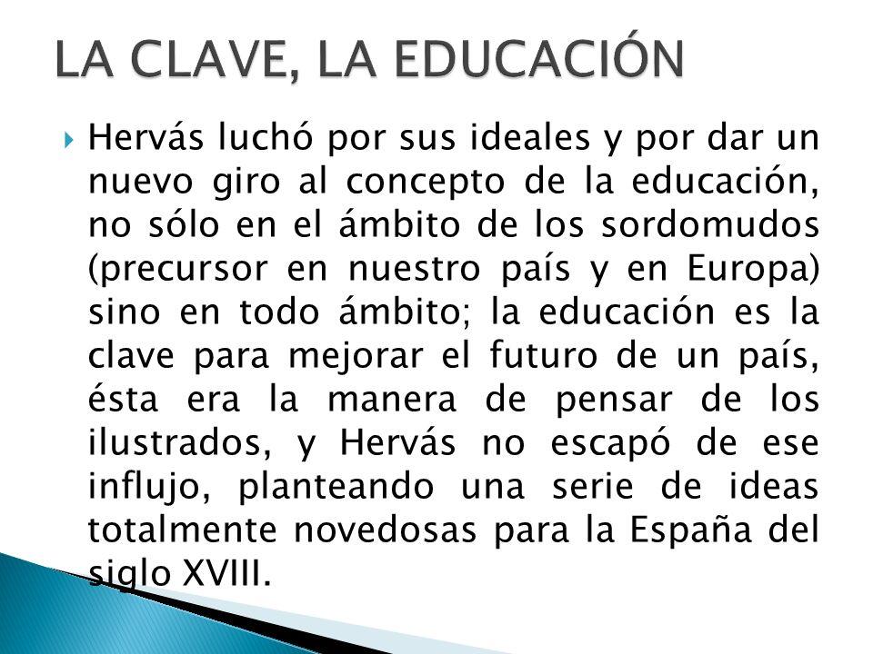 Hervás luchó por sus ideales y por dar un nuevo giro al concepto de la educación, no sólo en el ámbito de los sordomudos (precursor en nuestro país y
