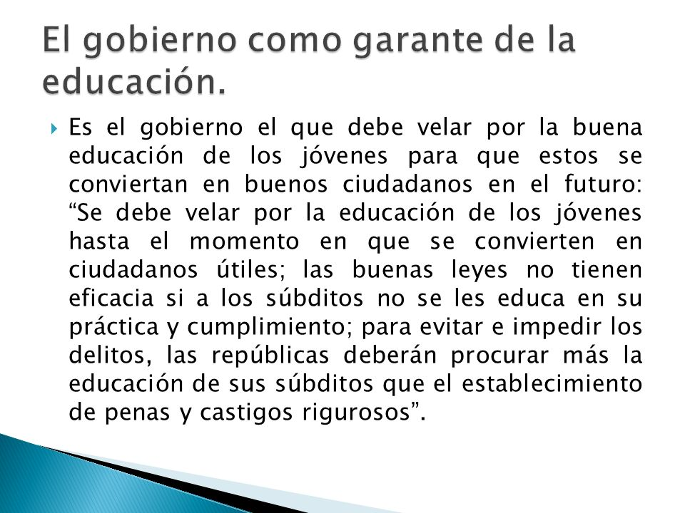 Es el gobierno el que debe velar por la buena educación de los jóvenes para que estos se conviertan en buenos ciudadanos en el futuro: Se debe velar p