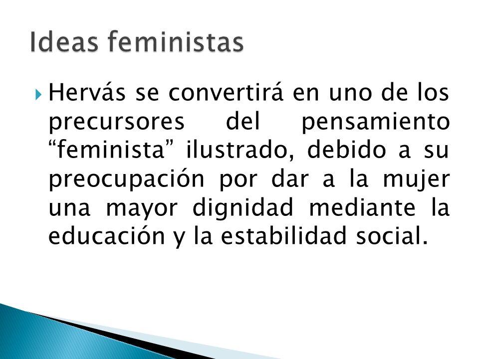 Hervás se convertirá en uno de los precursores del pensamiento feminista ilustrado, debido a su preocupación por dar a la mujer una mayor dignidad med