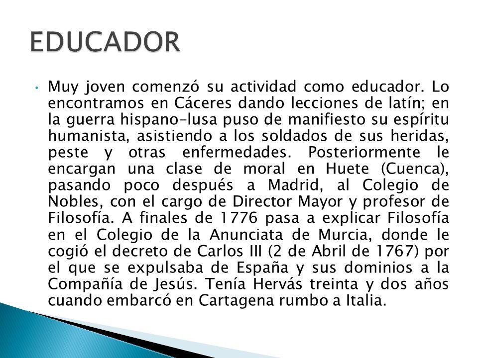 Muy joven comenzó su actividad como educador. Lo encontramos en Cáceres dando lecciones de latín; en la guerra hispano-lusa puso de manifiesto su espí
