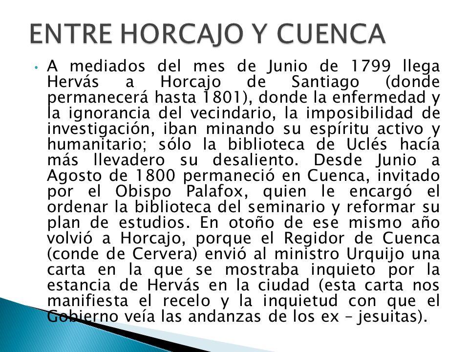 A mediados del mes de Junio de 1799 llega Hervás a Horcajo de Santiago (donde permanecerá hasta 1801), donde la enfermedad y la ignorancia del vecinda
