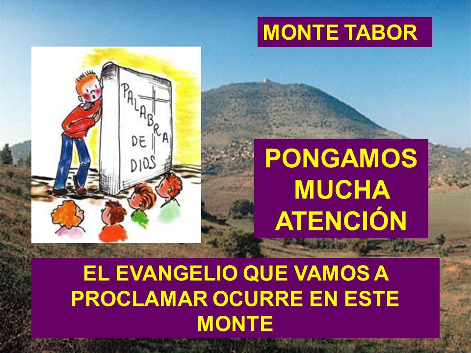 MONTE TABOR EL EVANGELIO QUE VAMOS A PROCLAMAR OCURRE EN ESTE MONTE PONGAMOS MUCHA ATENCIÓN