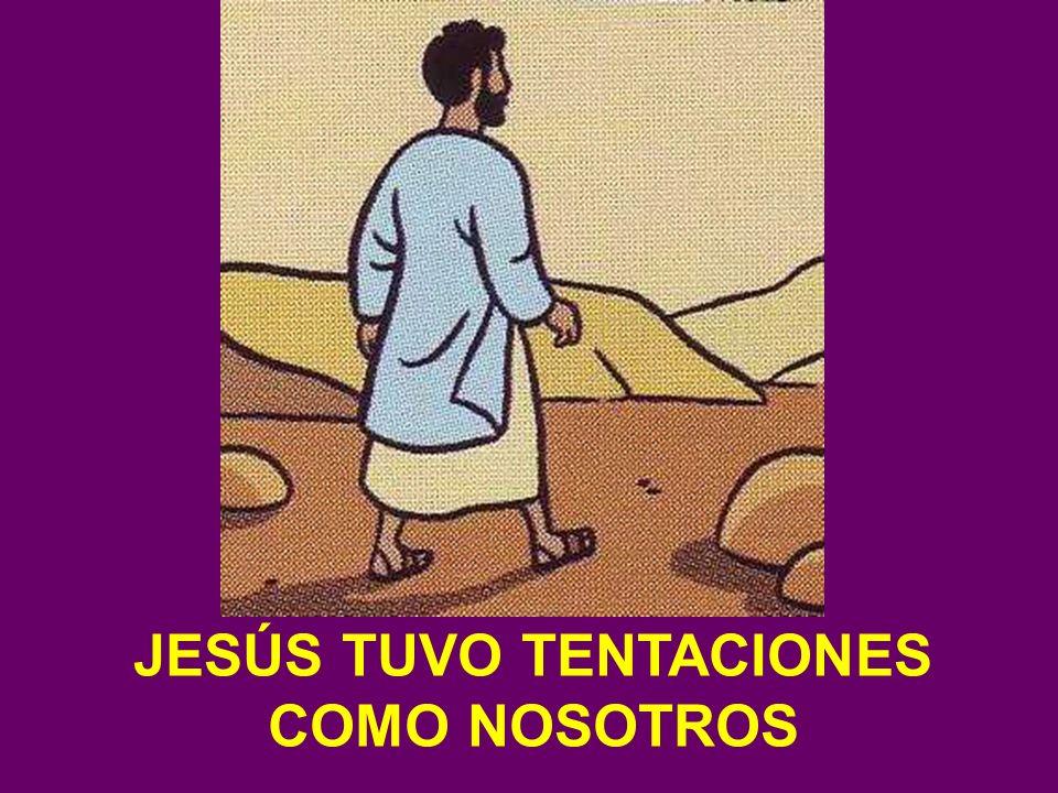 ¿Recordáis el Evangelio del 1º Domingo de Cuaresma? JESÚS TUVO TENTACIONES COMO NOSOTROS