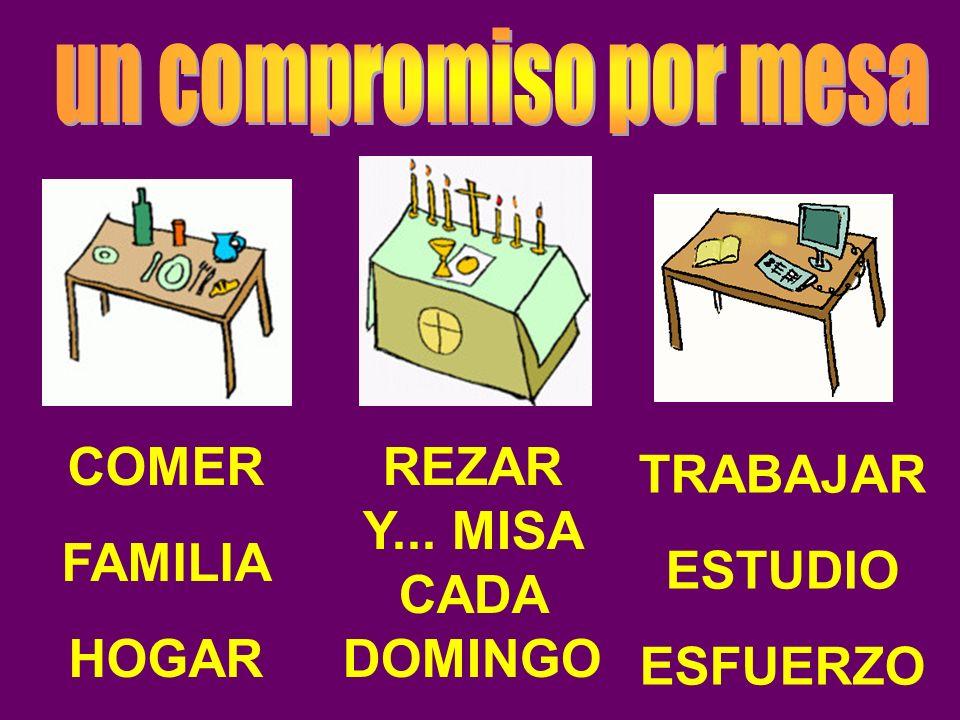 COMER FAMILIA HOGAR REZAR Y... MISA CADA DOMINGO TRABAJAR ESTUDIO ESFUERZO