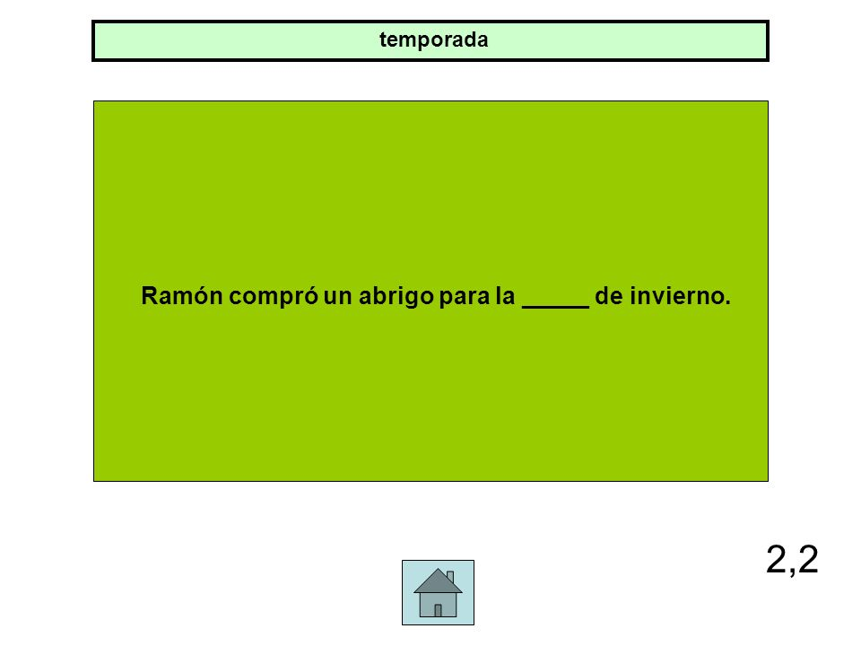 2,2 Ramón compró un abrigo para la _____ de invierno. temporada