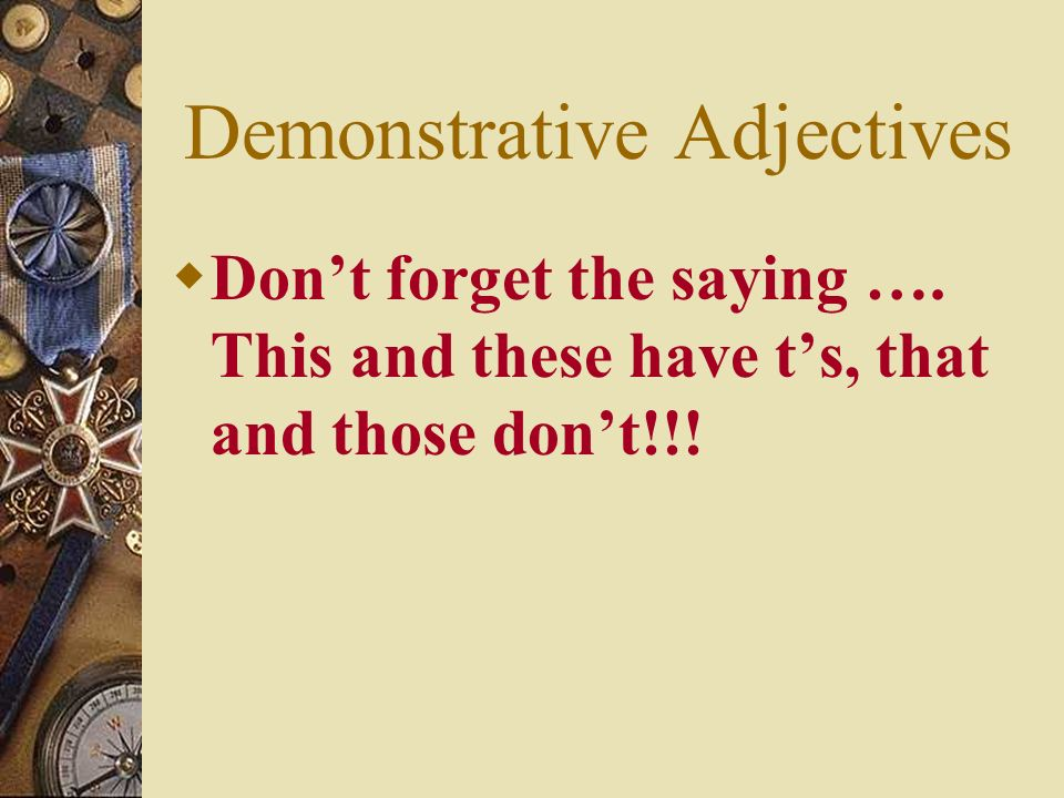 Demonstrative Adjectives Words that can be used as clues … aquí here allí there allá over there