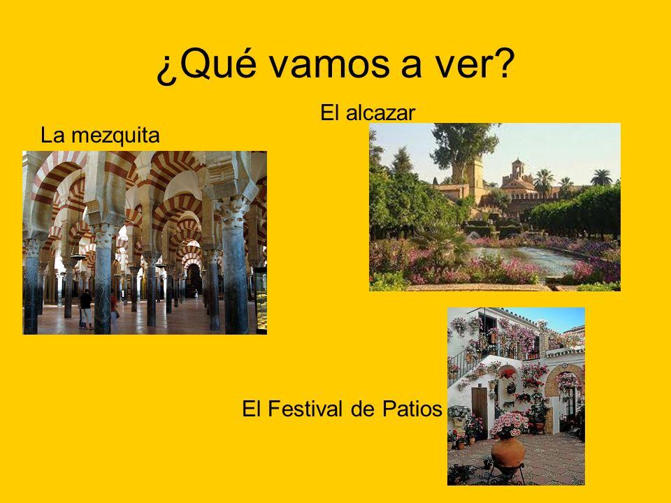 ¿Qué vamos a ver? La mezquita El alcazar El Festival de Patios