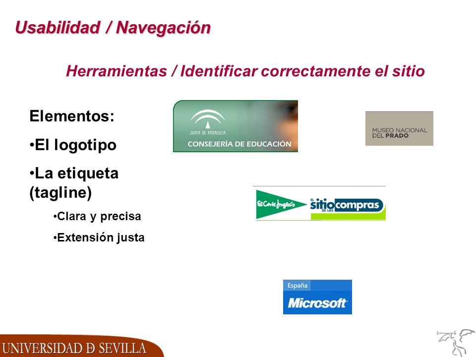 Usabilidad / Navegación Herramientas / Identificar correctamente el sitio Elementos: El logotipo La etiqueta (tagline) Clara y precisa Extensión justa