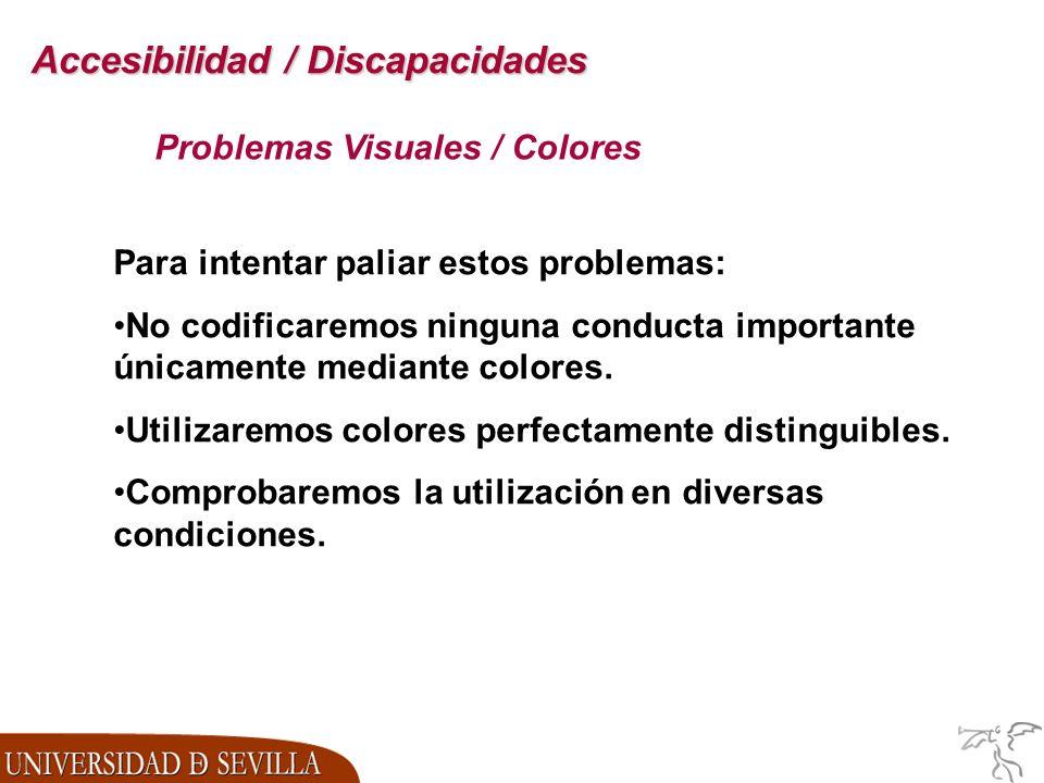 Accesibilidad / Discapacidades Problemas Visuales / Colores Para intentar paliar estos problemas: No codificaremos ninguna conducta importante únicamente mediante colores.