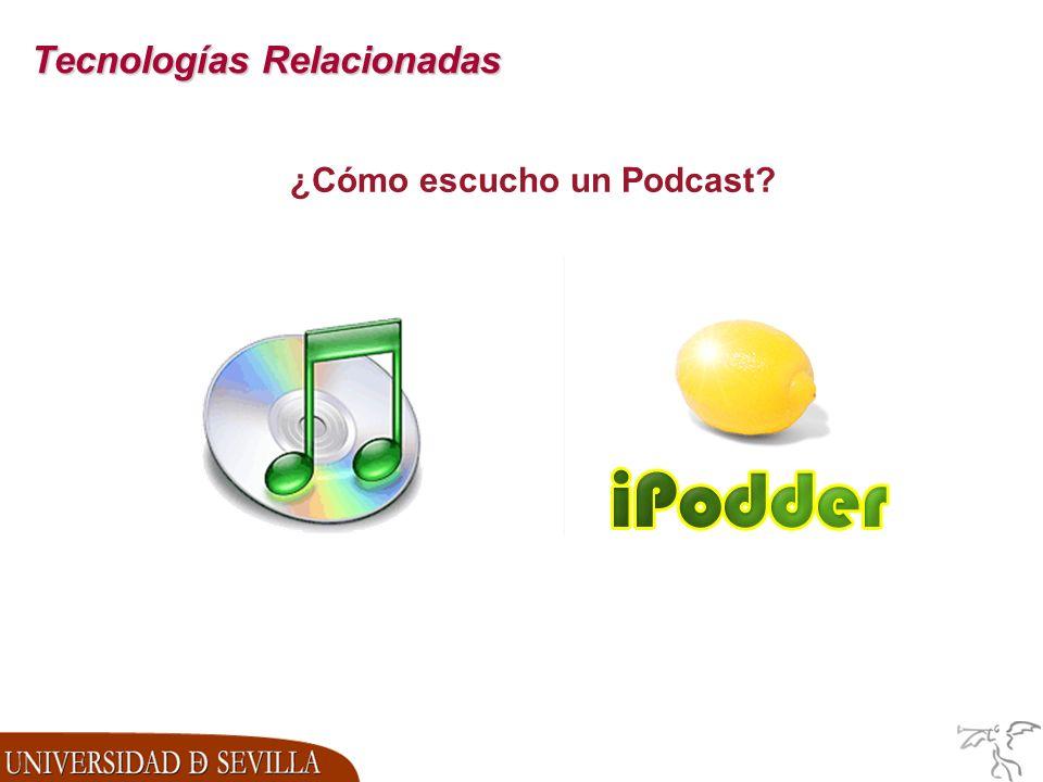 Tecnologías Relacionadas ¿Cómo escucho un Podcast?