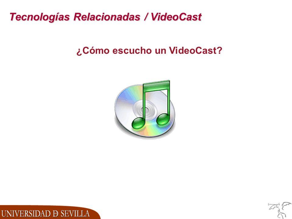 Tecnologías Relacionadas / VideoCast ¿Cómo escucho un VideoCast