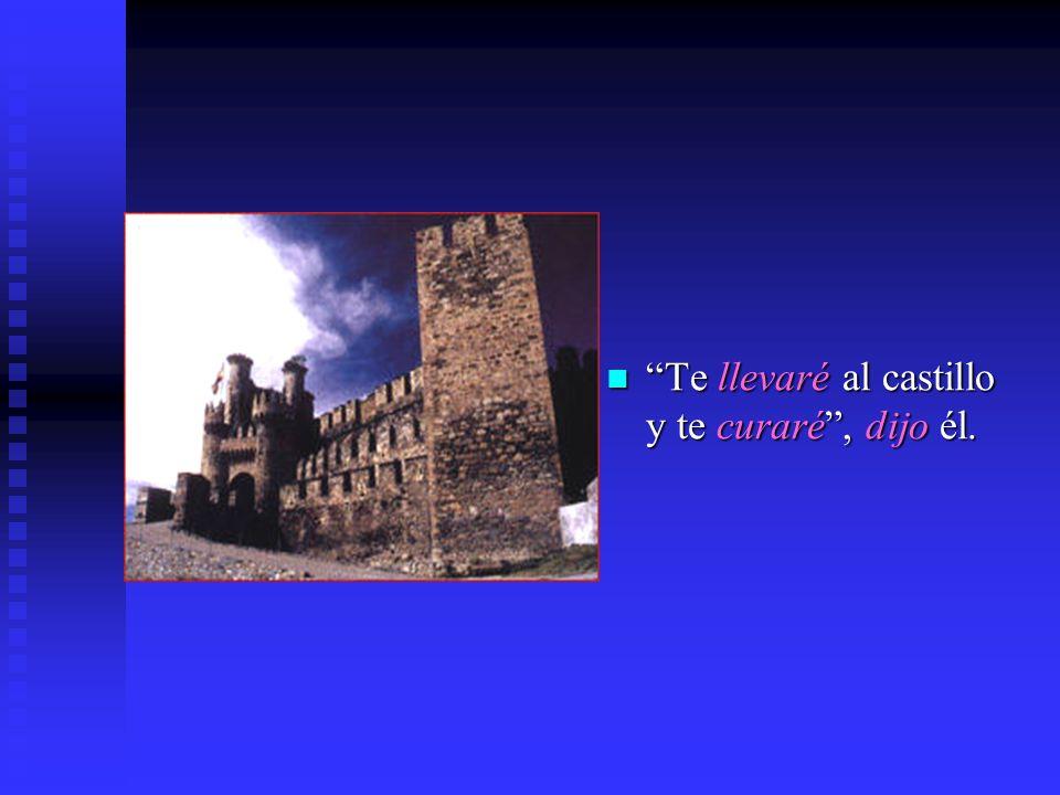 Te llevaré al castillo y te curaré, dijo él.
