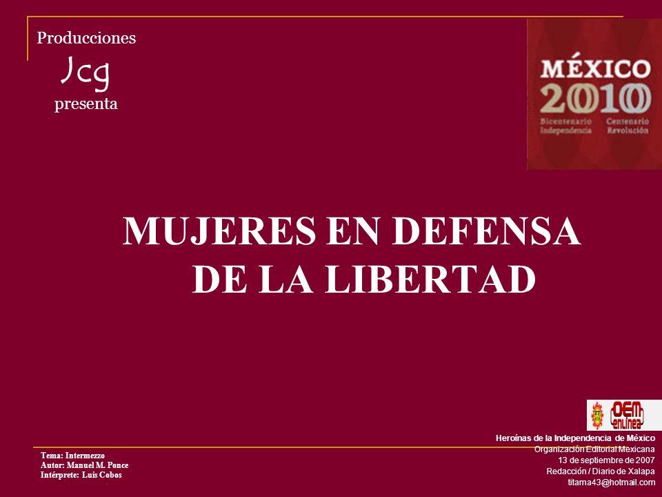 MUJERES EN DEFENSA DE LA LIBERTAD Producciones Jcg presenta Tema: Intermezzo Autor: Manuel M.