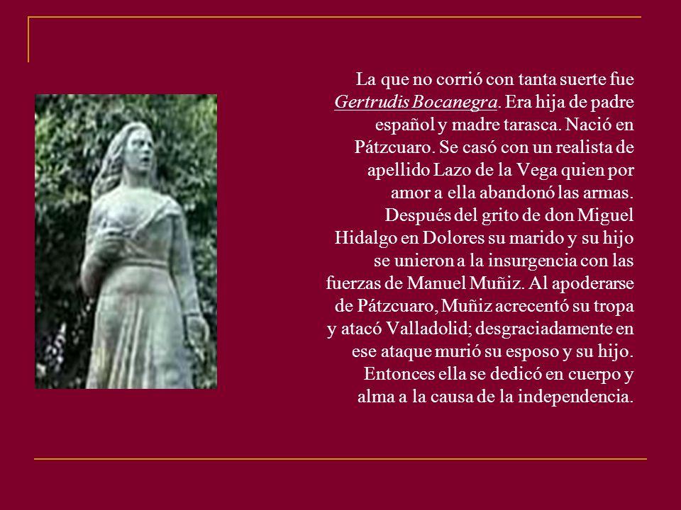La que no corrió con tanta suerte fue Gertrudis Bocanegra.