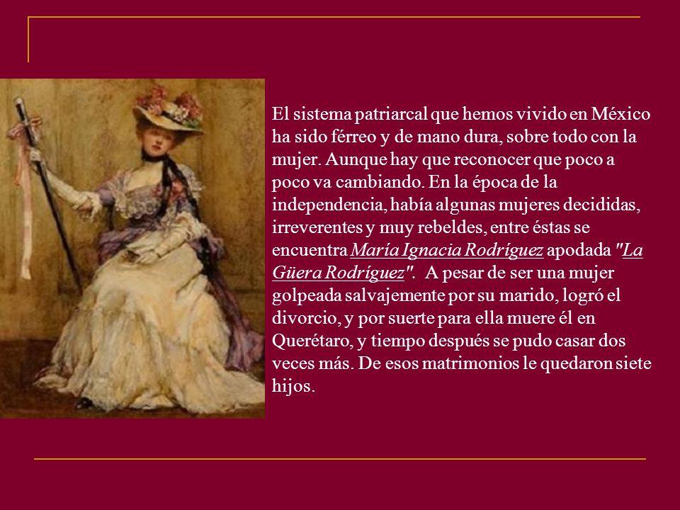 El sistema patriarcal que hemos vivido en México ha sido férreo y de mano dura, sobre todo con la mujer.