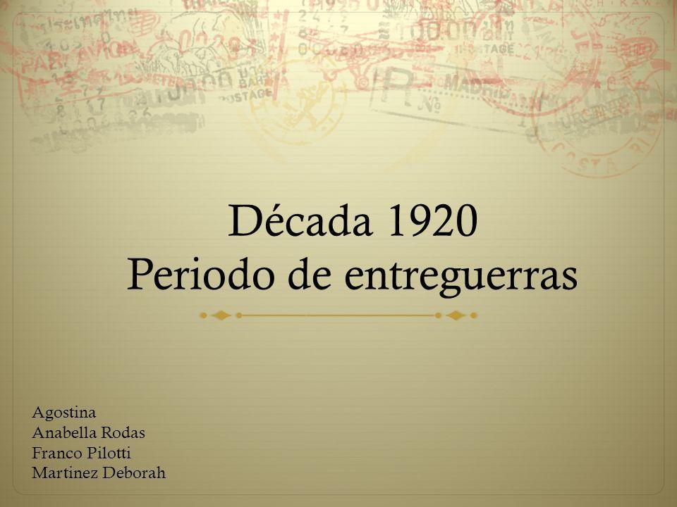 Década 1920 Periodo de entreguerras Agostina Anabella Rodas Franco Pilotti Martinez Deborah