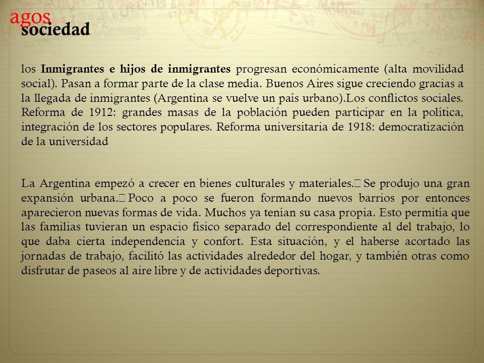 sociedad los Inmigrantes e hijos de inmigrantes progresan económicamente (alta movilidad social). Pasan a formar parte de la clase media. Buenos Aires