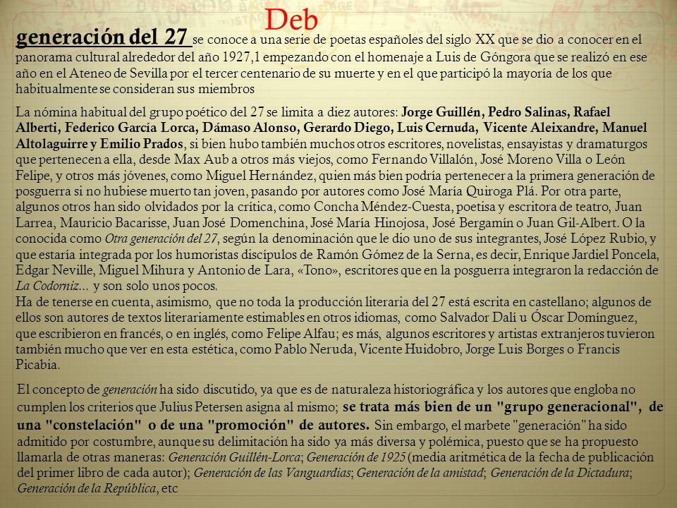 generación del 27 se conoce a una serie de poetas españoles del siglo XX que se dio a conocer en el panorama cultural alrededor del año 1927,1 empezan