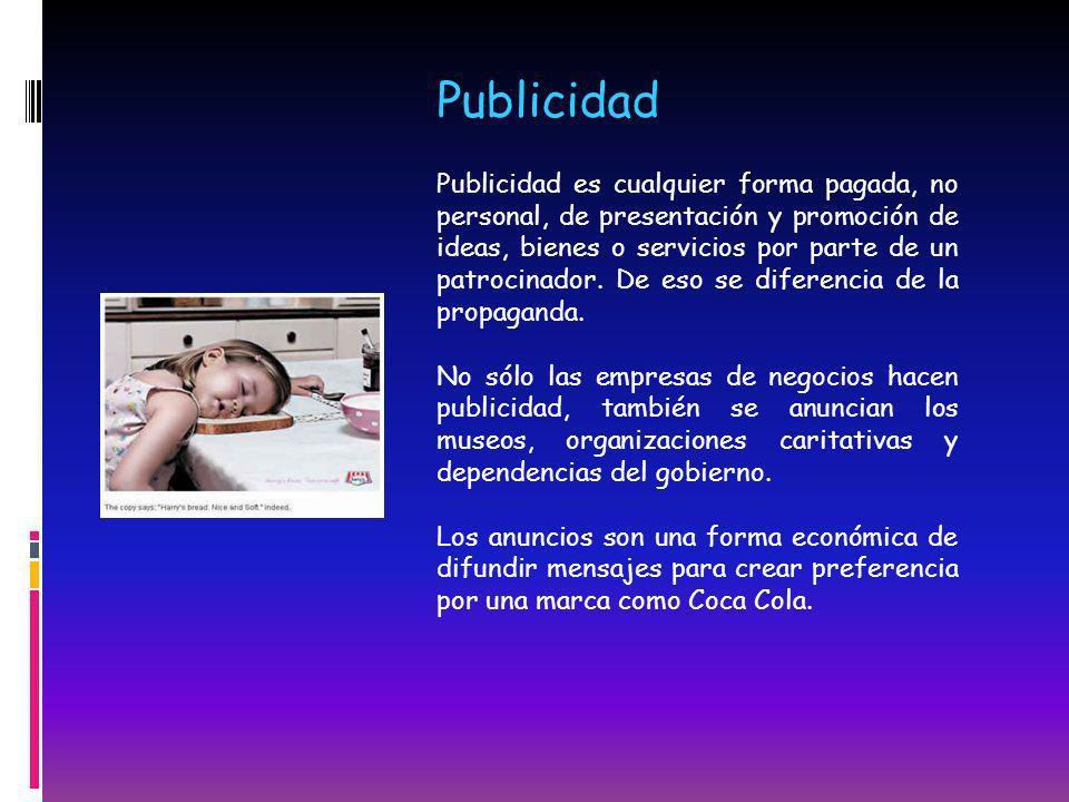 Publicidad es cualquier forma pagada, no personal, de presentación y promoción de ideas, bienes o servicios por parte de un patrocinador. De eso se di