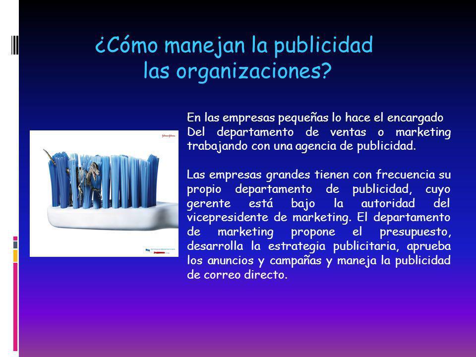 ¿Cómo manejan la publicidad las organizaciones? En las empresas pequeñas lo hace el encargado Del departamento de ventas o marketing trabajando con un