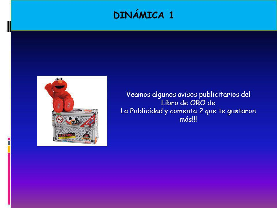 DINÁMICA 1 Veamos algunos avisos publicitarios del Libro de ORO de La Publicidad y comenta 2 que te gustaron más!!!