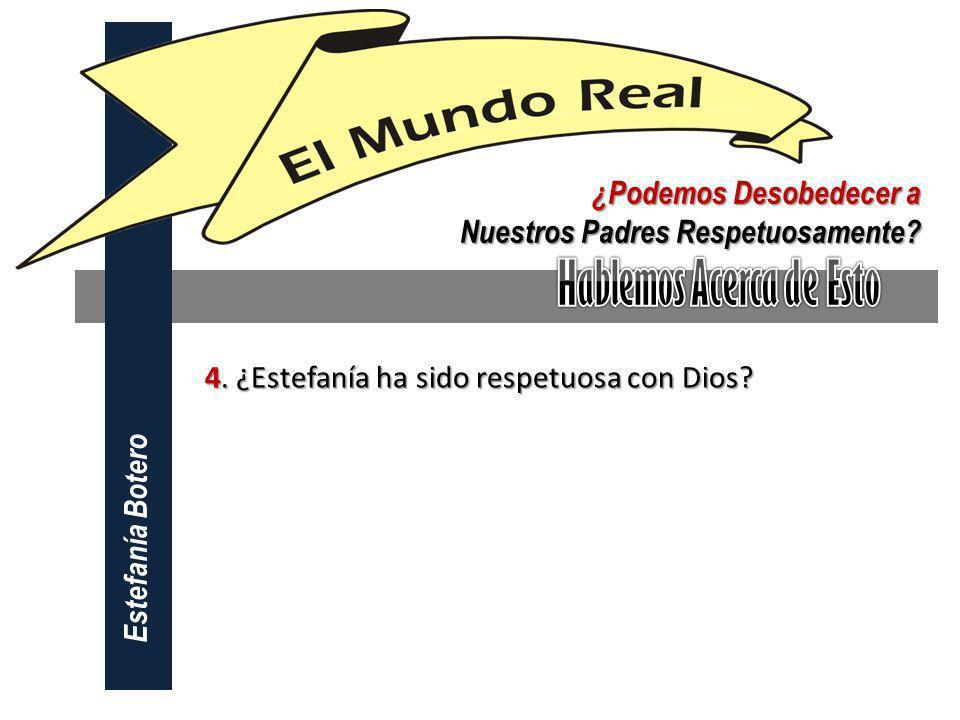 Estefanía Botero ¿Podemos Desobedecer a Nuestros Padres Respetuosamente? 4. ¿Estefanía ha sido respetuosa con Dios?
