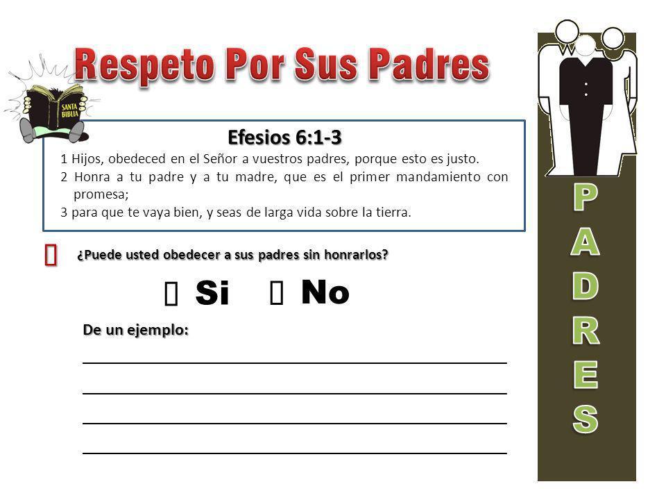 Efesios 6:1-3 1 Hijos, obedeced en el Señor a vuestros padres, porque esto es justo.