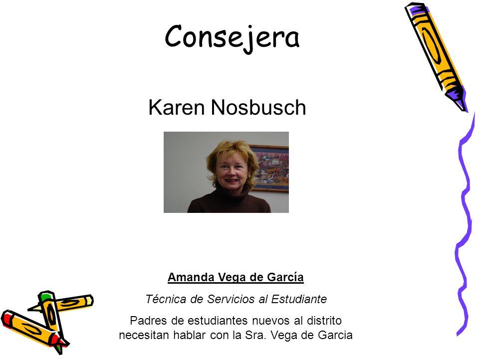 Consejera Karen Nosbusch Amanda Vega de García Técnica de Servicios al Estudiante Padres de estudiantes nuevos al distrito necesitan hablar con la Sra.