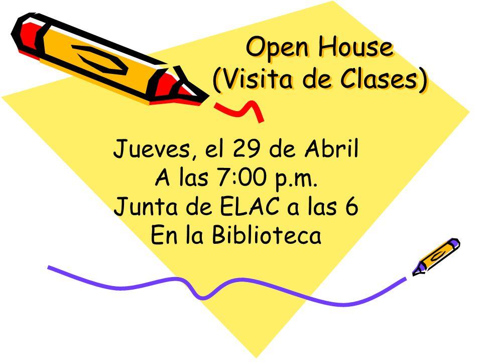 Open House (Visita de Clases) Jueves, el 29 de Abril A las 7:00 p.m.