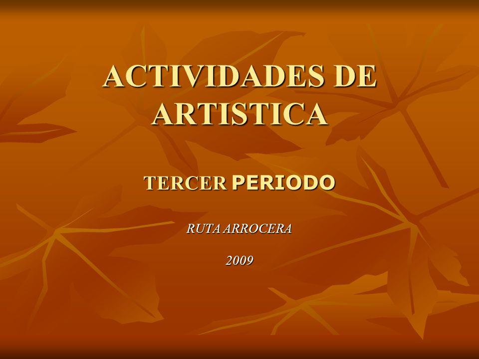 ACTIVIDADES DE ARTISTICA TERCER PERIODO RUTA ARROCERA 2009