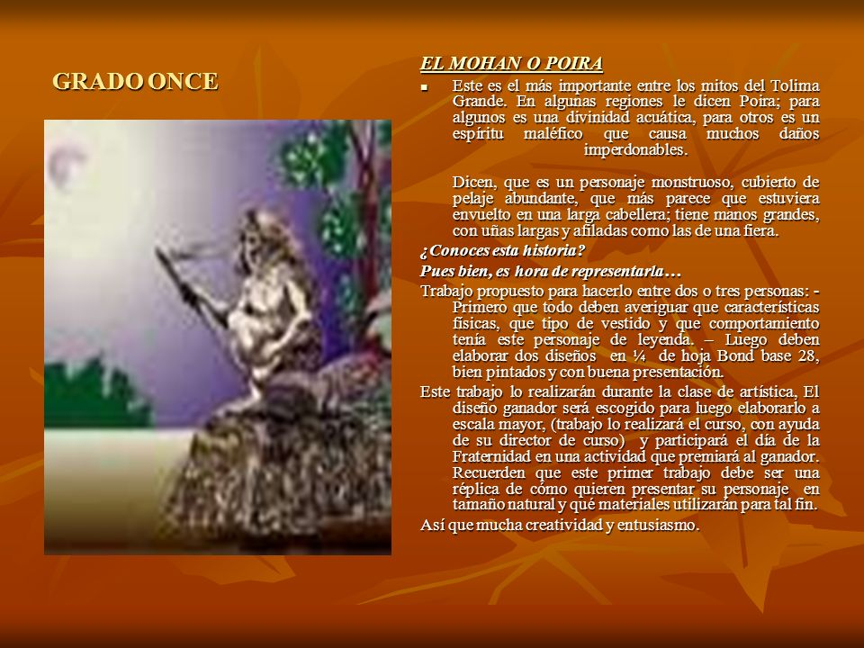 GRADO ONCE EL MOHAN O POIRA EL MOHAN O POIRA Este es el más importante entre los mitos del Tolima Grande. En algunas regiones le dicen Poira; para alg