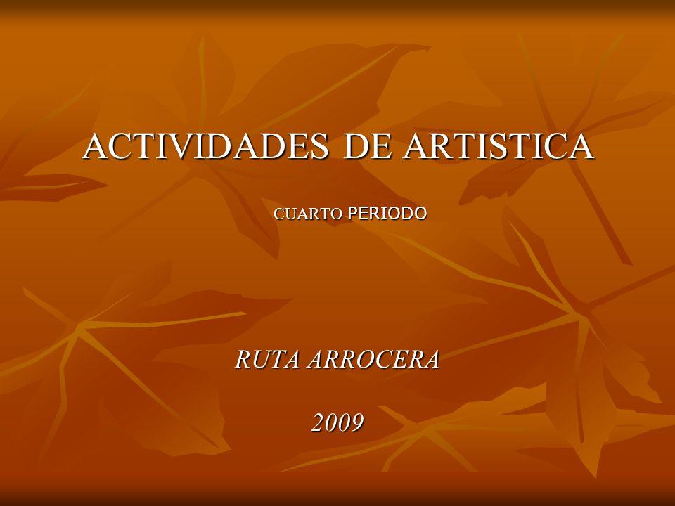 ACTIVIDADES DE ARTISTICA CUARTO PERIODO RUTA ARROCERA 2009