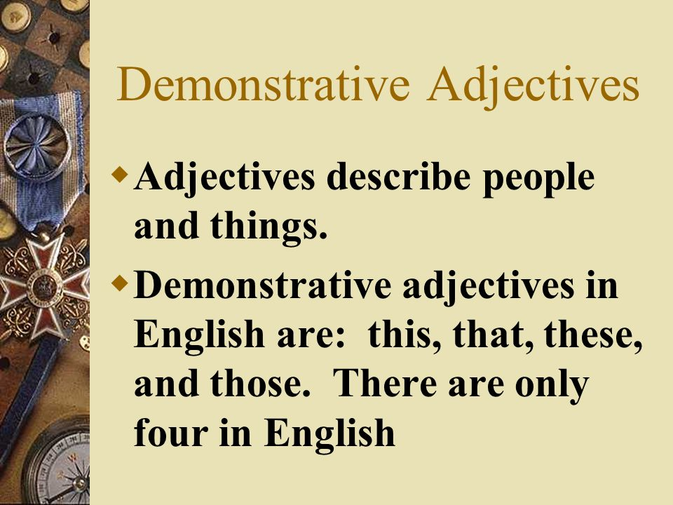 Demonstrative Adjectives Adjectives describe people and things.