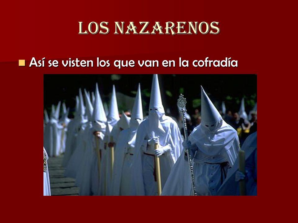 LOS NAZARENOS Así se visten los que van en la cofradía Así se visten los que van en la cofradía