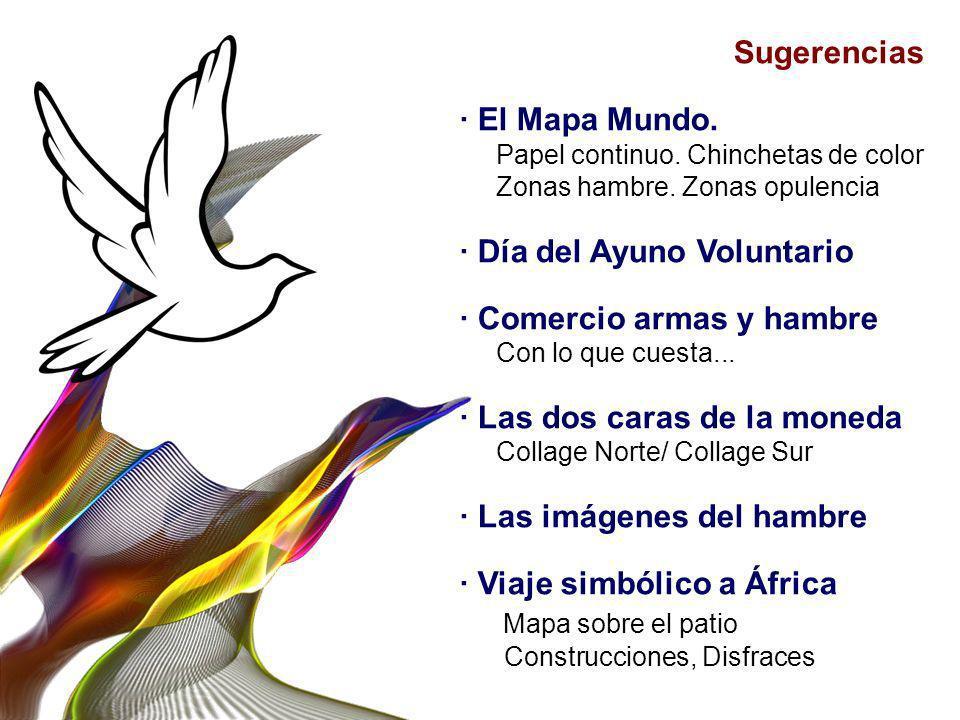 Sugerencias · El Mapa Mundo. Papel continuo. Chinchetas de color Zonas hambre. Zonas opulencia · Día del Ayuno Voluntario · Comercio armas y hambre Co