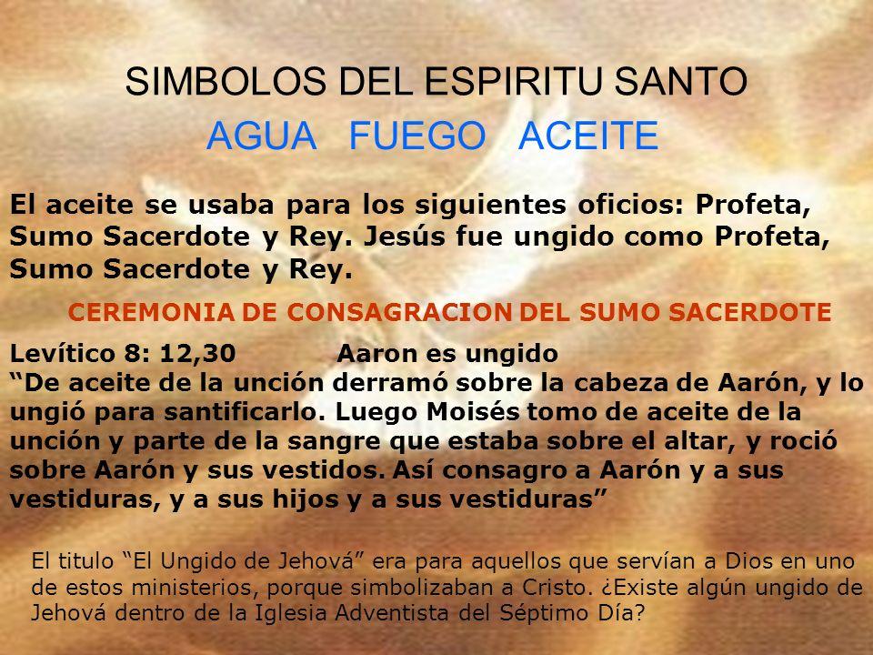 SIMBOLOS DEL ESPIRITU SANTO AGUA FUEGO ACEITE El aceite se usaba para los siguientes oficios: Profeta, Sumo Sacerdote y Rey. Jesús fue ungido como Pro