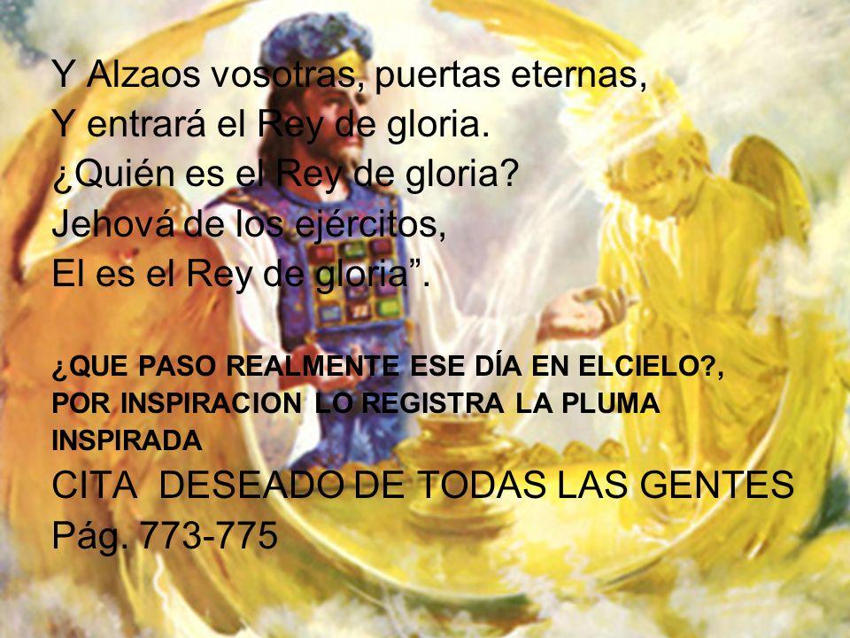 Y Alzaos vosotras, puertas eternas, Y entrará el Rey de gloria. ¿Quién es el Rey de gloria? Jehová de los ejércitos, El es el Rey de gloria. ¿QUE PASO