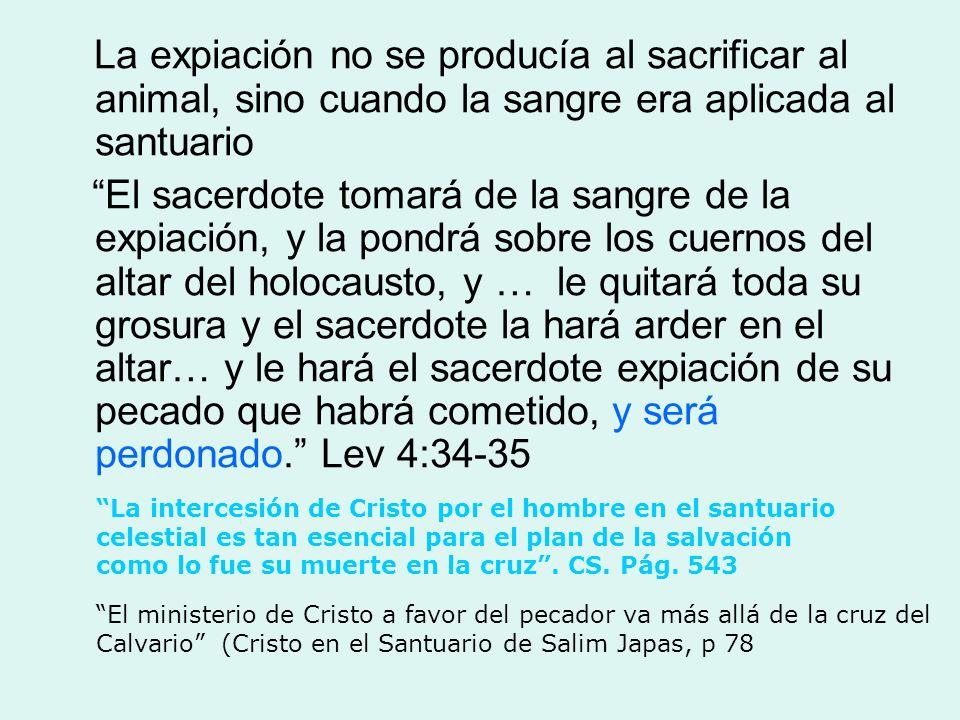 La expiación no se producía al sacrificar al animal, sino cuando la sangre era aplicada al santuario El sacerdote tomará de la sangre de la expiación,