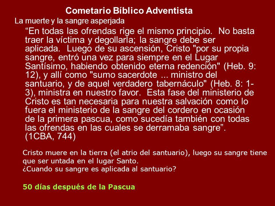 Cometario Bíblico Adventista La muerte y la sangre asperjada En todas las ofrendas rige el mismo principio. No basta traer la víctima y degollarla; la