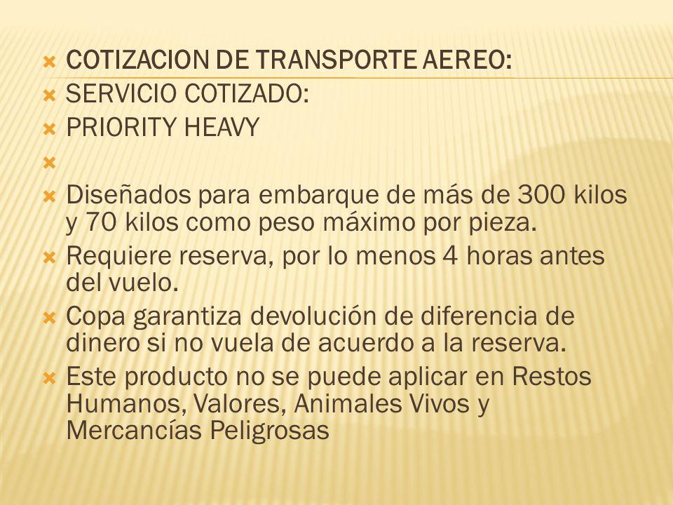 COTIZACION DE TRANSPORTE AEREO: SERVICIO COTIZADO: PRIORITY HEAVY Diseñados para embarque de más de 300 kilos y 70 kilos como peso máximo por pieza.